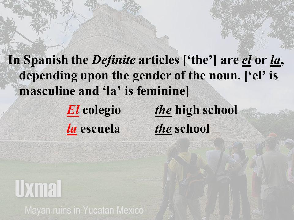 In Spanish the Definite articles ['the'] are el or la, depending upon the gender of the noun. ['el' is masculine and 'la' is feminine]
